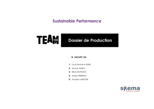 Sustainable Performance   GROUPE 105 1- Louis-Armand AIME 2- Anouk AMATI 3- Elliot ANTHONY 4- Marie FRERING 5- Pauline LA...