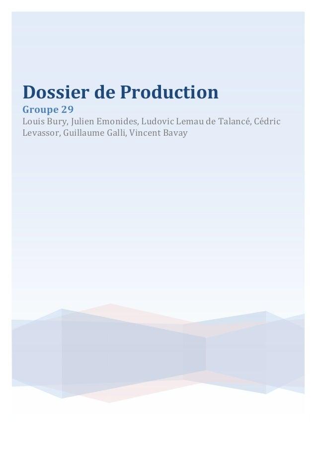 Dossier de Production Groupe 29  Louis Bury, Julien Emonides, Ludovic Lemau de Talancé, Cédric Levassor, Guillaume Galli, ...