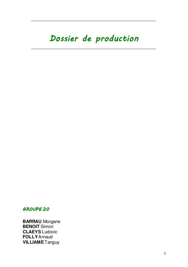 1  Dossier de production  GROUPE 20  BARRAU Morgane  BENOIT Simon  CLAEYS Ludovic  FOLLY Arnaud  VILLIAME Tanguy