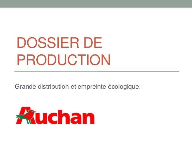 DOSSIER DE PRODUCTION Grande distribution et empreinte écologique.
