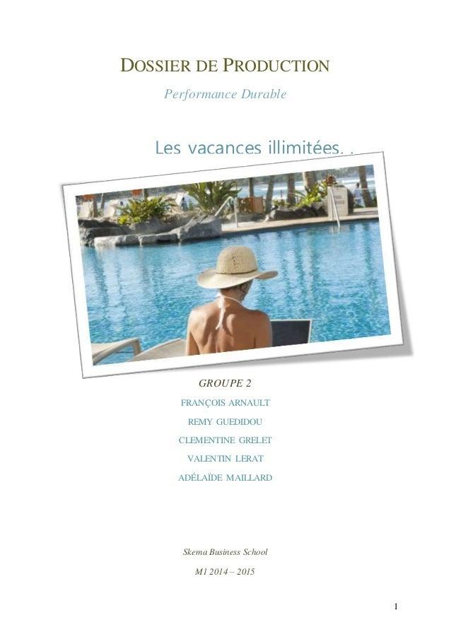 1  DOSSIER DE PRODUCTION  Performance Durable  Les vacances illimitées. .  GROUPE 2  FRANÇOIS ARNAULT  REMY GUEDIDOU  CLEM...