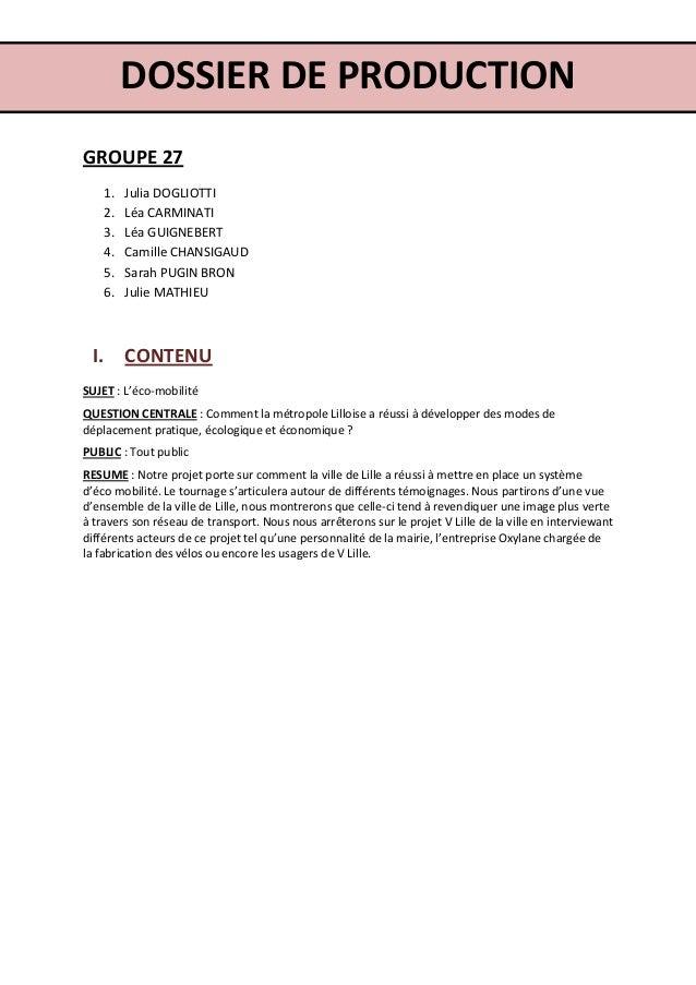DOSSIER DE PRODUCTION GROUPE 27 1. 2. 3. 4. 5. 6.  Julia DOGLIOTTI Léa CARMINATI Léa GUIGNEBERT Camille CHANSIGAUD Sarah P...