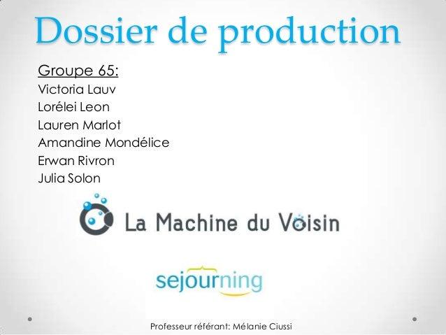 Dossier de production Groupe 65: Victoria Lauv Lorélei Leon Lauren Marlot Amandine Mondélice Erwan Rivron Julia Solon  Pro...