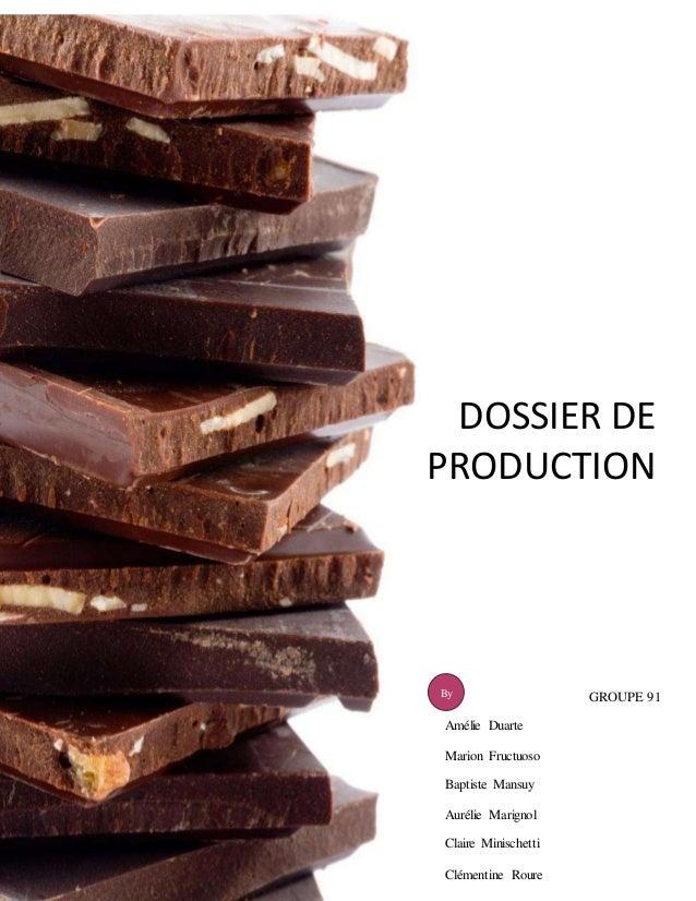 DOSSIER DE  PRODUCTION  GROUPE 91  By  Amélie Duarte  Marion Fructuoso  Baptiste Mansuy  Aurélie Marignol  Claire Minische...