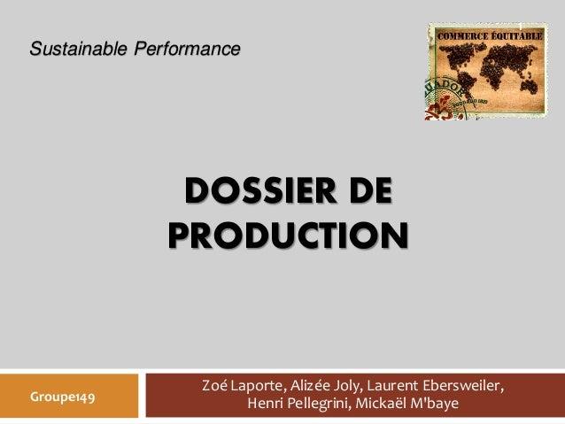 Sustainable Performance  DOSSIER DE  PRODUCTION  Zoé Laporte, Alizée Joly, Laurent Ebersweiler,  Groupe149 Henri Pellegrin...