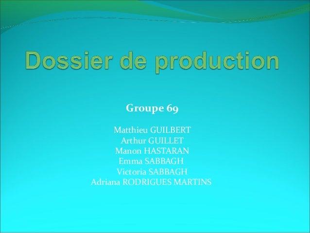 Groupe 69  Matthieu GUILBERT  Arthur GUILLET  Manon HASTARAN  Emma SABBAGH  Victoria SABBAGH  Adriana RODRIGUES MARTINS