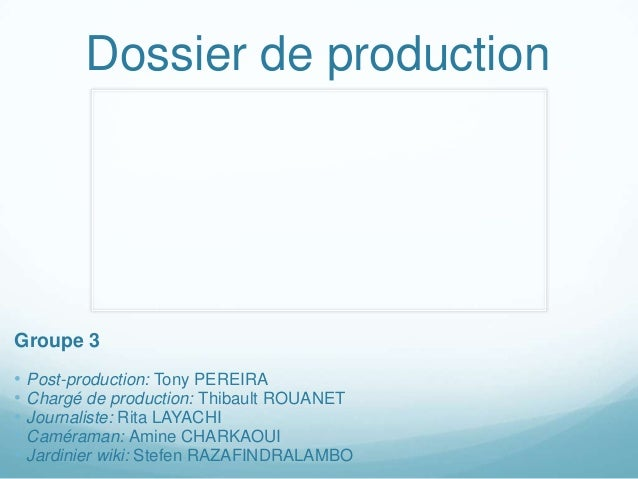 Dossier de production  Groupe 3 • Post-production: Tony PEREIRA • Chargé de production: Thibault ROUANET • Journaliste: Ri...