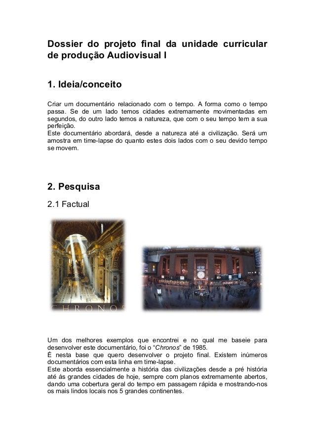 Dossier do projeto final da unidade curricularde produção Audiovisual I1. Ideia/conceitoCriar um documentário relacionado ...