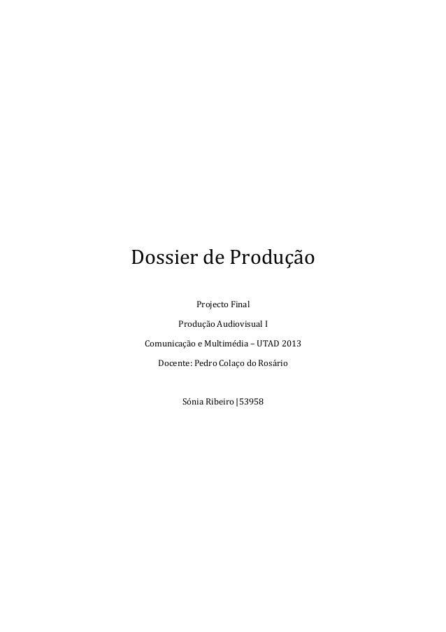 Dossier de ProduçãoProjecto FinalProdução Audiovisual IComunicação e Multimédia – UTAD 2013Docente: Pedro Colaço do Rosári...