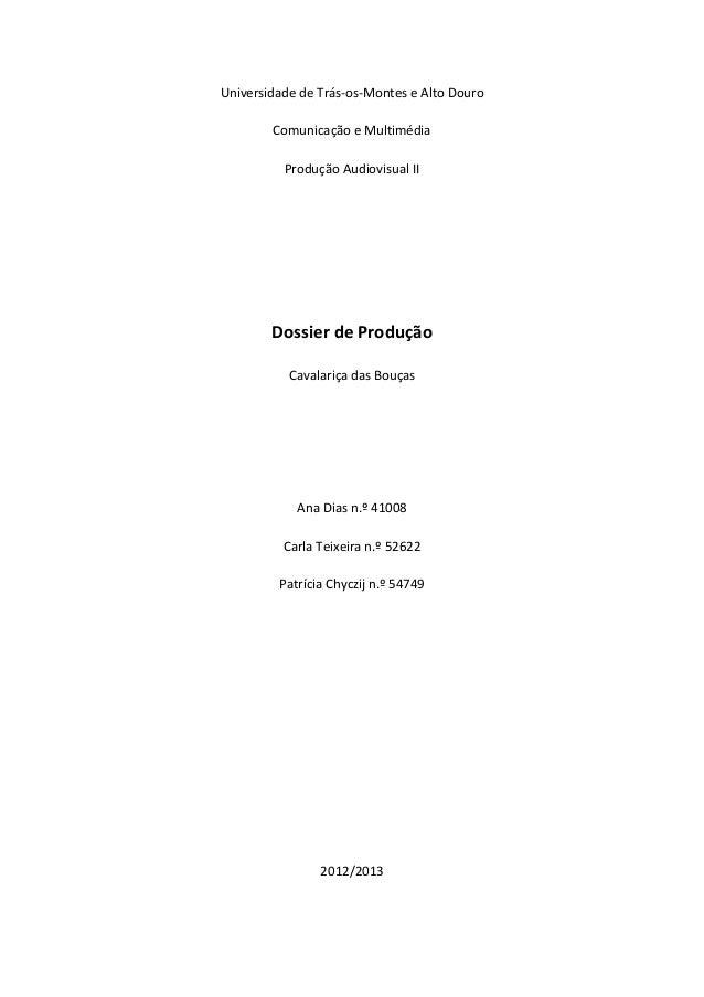 Universidade de Trás-os-Montes e Alto Douro Comunicação e Multimédia Produção Audiovisual II  Dossier de Produção Cavalari...