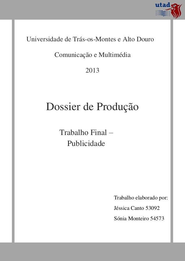 Universidade de Trás-os-Montes e Alto DouroComunicação e Multimédia2013Dossier de ProduçãoTrabalho Final –PublicidadeTraba...