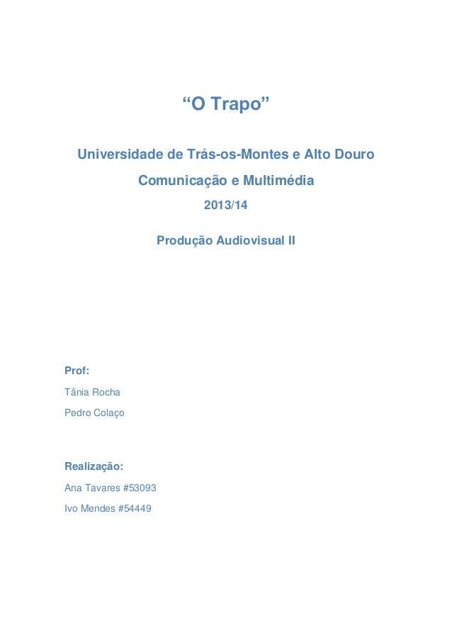 """""""O Trapo"""" Universidade de Trás-os-Montes e Alto Douro Comunicação e Multimédia 2013/14 Produção Audiovisual II  Prof: Tâni..."""