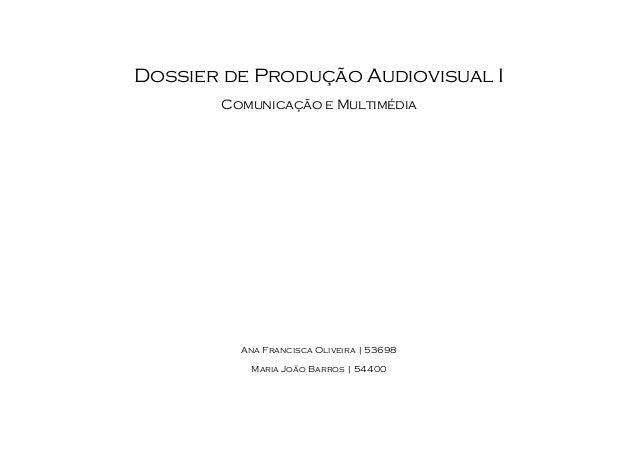 Dossier de Produção Audiovisual IComunicação e MultimédiaAna Francisca Oliveira | 53698Maria João Barros | 54400