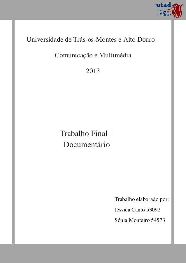 Universidade de Trás-os-Montes e Alto DouroComunicação e Multimédia2013Trabalho Final –DocumentárioTrabalho elaborado por:...