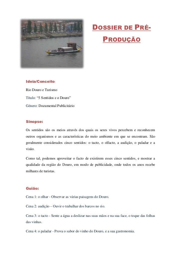 """-299085-175895Dossier de Pré-Produção<br />Ideia/Conceito: <br />Rio Douro e Turismo<br />Título: """"5 Sentidos e o Douro""""<b..."""