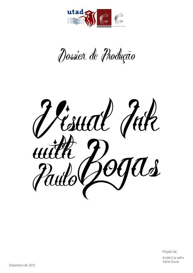 COMUNICAÇÃO  &  M U LT I M É D I A  Dossier de Produção  Visual Ink  with Bogas Paulo Projeto de:  Dezembro de 2013  André...