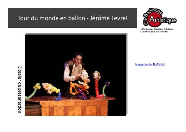 Tour du monde en ballon - Jérôme Levrel  «Compagnie Badinage Artistique, Cirque d'objets et d'histoire»  Dossier de présen...