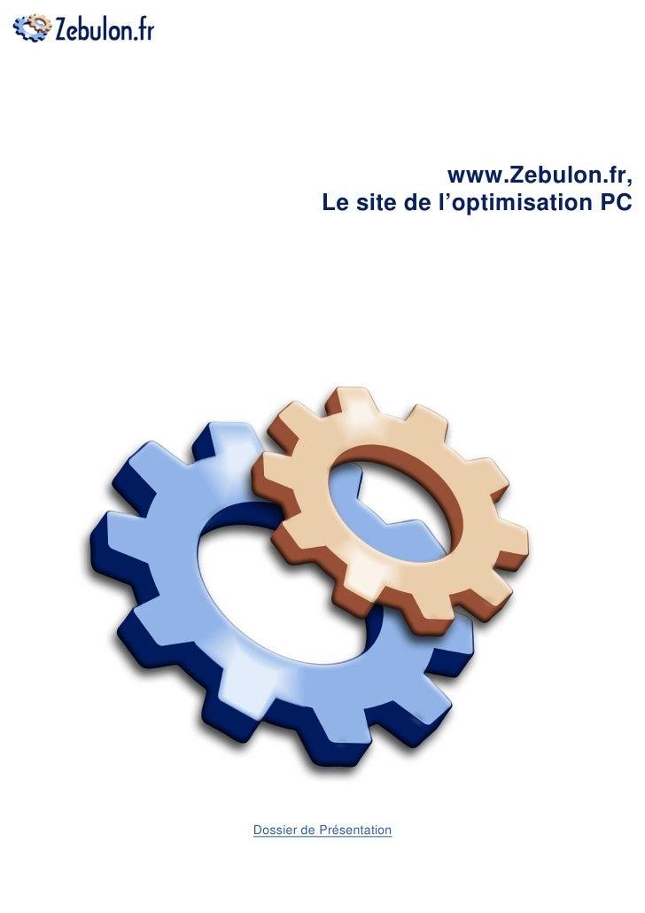 www.Zebulon.fr,             Le site de l'optimisation PC     Plaquette de Présentation      Dossier de Présentation