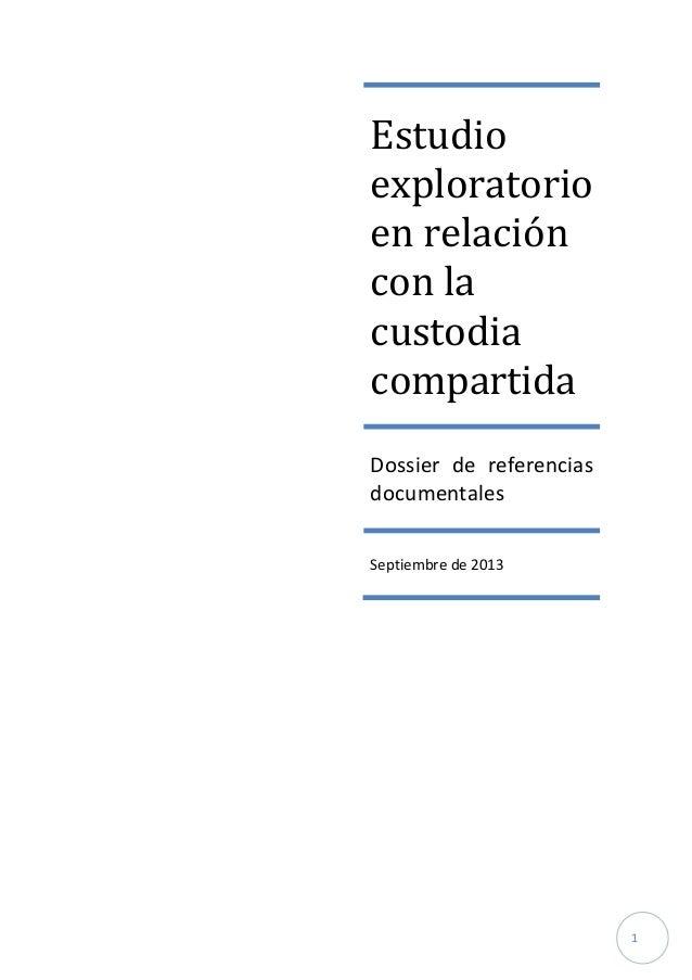 1 Estudio exploratorio en relación con la custodia compartida Dossier de referencias documentales Septiembre de 2013