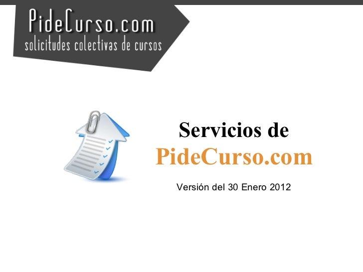 Servicios dePideCurso.com Versión del 30 Enero 2012