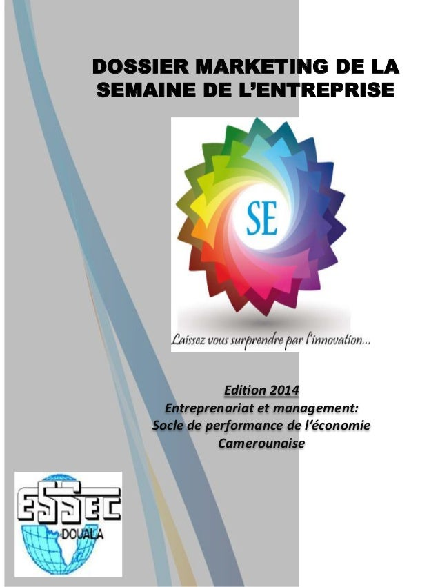 Edition 2014 Entreprenariat et management: Socle de performance de l'économie Camerounaise DOSSIER MARKETING DE LA SEMAINE...