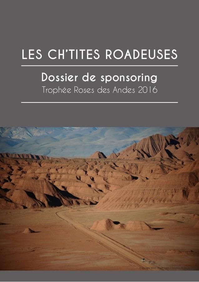 Copyright 2014 - Flash Sport / Trophée Roses des Andes Dossier de sponsoring Trophée Roses des Andes 2016 LES CH'TITES ROA...