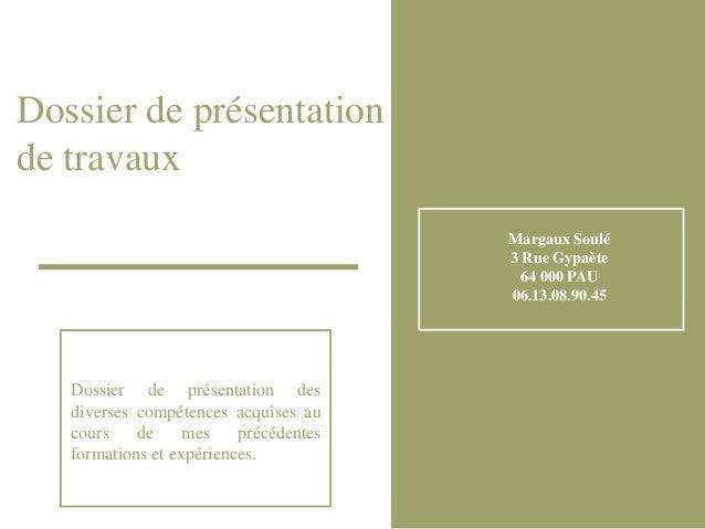 Dossier de présentation de travaux Dossier de présentation des diverses compétences acquises au cours de mes précédentes f...