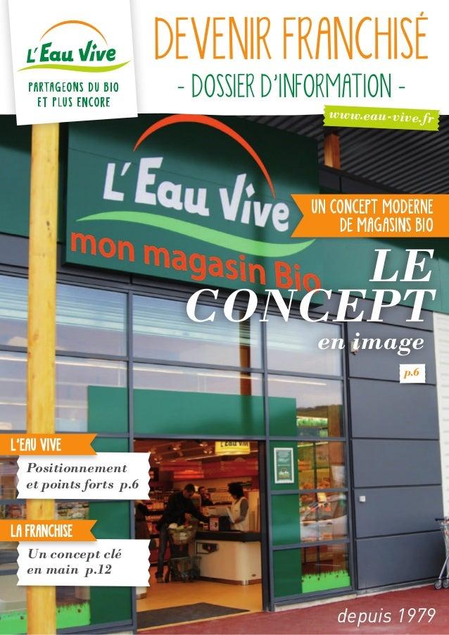 UN CONCEPT MODERNE DE MAGASINS BIO p.6 LE CONCEPT en image LA FRANCHISE Un concept clé en main p.12 L'EAU VIVE Positionnem...