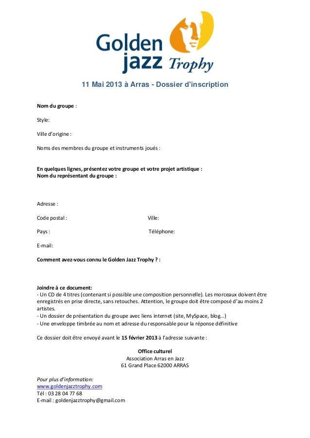 11 Mai 2013 à Arras - Dossier d'inscriptionNom du groupe :Style:Ville d'origine :Noms des membres du groupe et instruments...