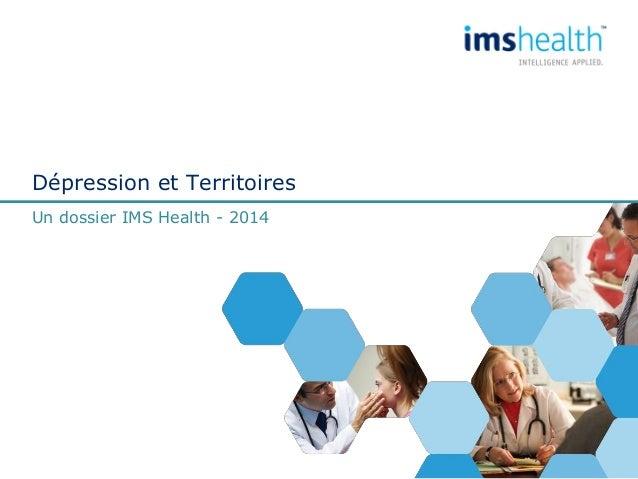 Dépression et Territoires Un dossier IMS Health - 2014