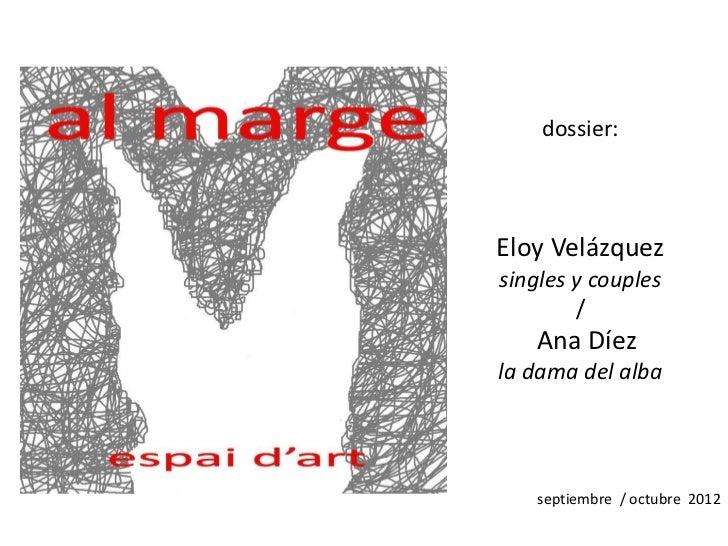 dossier:Eloy Velázquezsingles y couples        /   Ana Díezla dama del alba    septiembre / octubre 2012