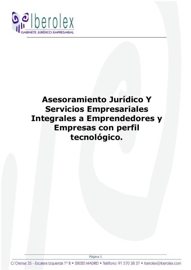 Página 1 Asesoramiento Jurídico Y Servicios Empresariales Integrales a Emprendedores y Empresas con perfil tecnológico.