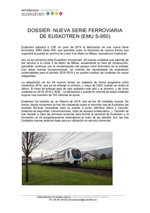 INFORMAZIOA INFORMACIÓN KOMUNIKAZIO ETA MARKA ARLOA – ÁREA DE COMUNICACIÓN Y MARCA Tlf.: 94 401 99 28 comunicacion@euskotr...