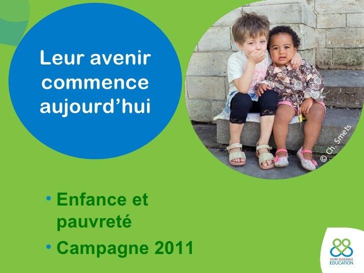 <ul><li>Enfance et pauvreté </li></ul><ul><li>Campagne 2011 </li></ul>Leur avenir  commence aujourd'hui ©   Ch. Smets