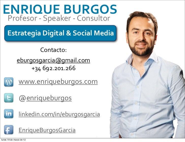 ENRIQUE BURGOS      Profesor -‐ Speaker -‐ Consultor     Estrategia Digital & Social Media            ...