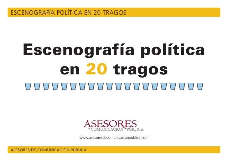 ESCENOGRAFÍA POLÍTICA EN 20 TRAGOS          Escenografía política          en 20 tragos                               www....
