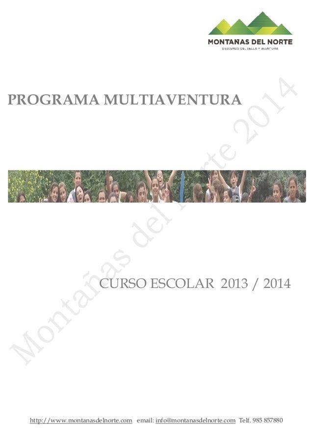 PROGRAMA MULTIAVENTURA  CURSO ESCOLAR 2013 / 2014  http://www.montanasdelnorte.com email: info@montanasdelnorte.com Telf. ...