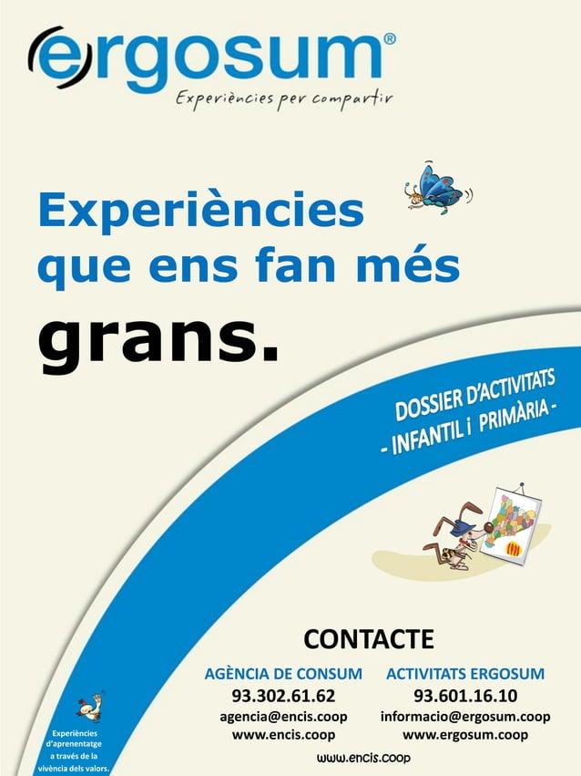 AGÈNCIA DE CONSUM 93.302.61.62 agencia@encis.coop www.encis.coop ACTIVITATS ERGOSUM 93.601.16.10 informacio@ergosum.coop w...