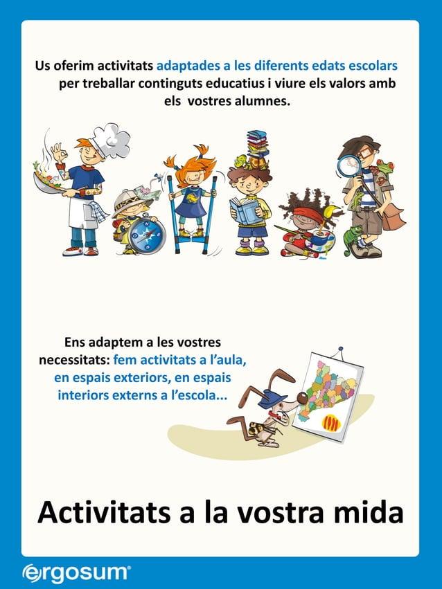 Activitats a la vostra mida Us oferim activitats adaptades a les diferents edats escolars per treballar continguts educati...