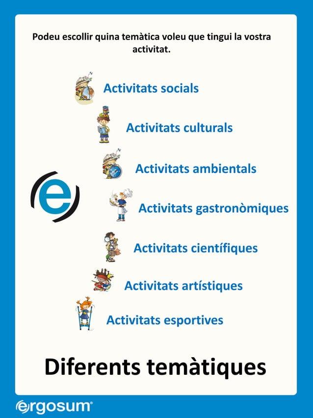 Diferents temàtiques Podeu escollir quina temàtica voleu que tingui la vostra activitat. Activitats culturals Activitats c...