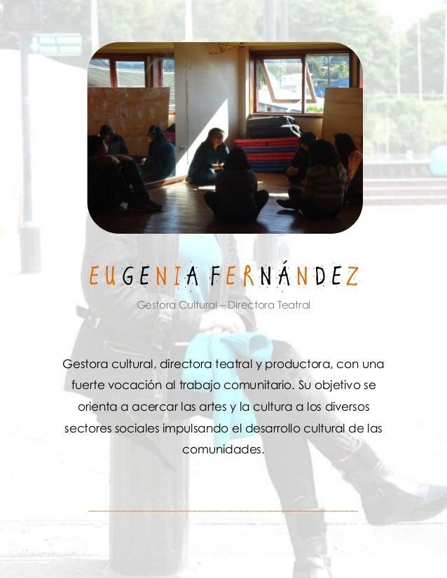 E U G E N I A F E R N Á N D E Z Gestora Cultural – Directora Teatral Gestora cultural, directora teatral y productora, con...