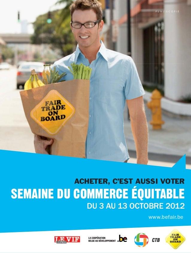 P U B L I S C O P I E          ACHETER, C'EST AUSSI VOTERSEMAINE DU COMMERCE ÉQUITABLE            DU 3 AU 13 OCTOBRE 2012 ...