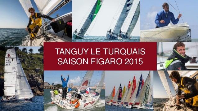 TANGUY LE TURQUAIS  SAISON FIGARO 2015