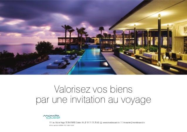 Valorisez vos biens par une invitation au voyage 111 av. Victor Hugo 75784 PARIS Cedex 16 t 01 71 75 70 63 w www.mondeoues...