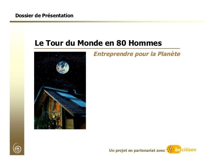 Dossier de Présentation       Le Tour du Monde en 80 Hommes                          Entreprendre pour la Planète         ...