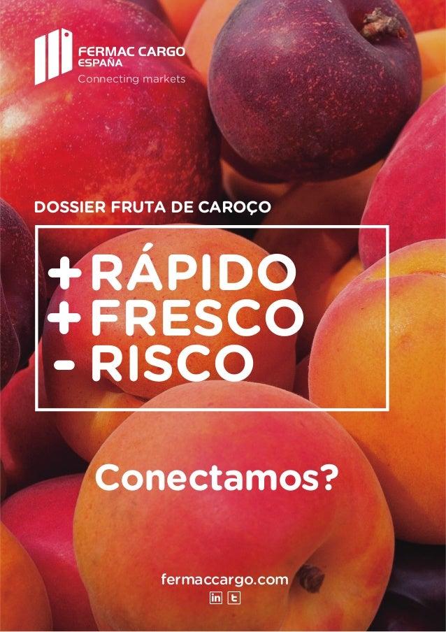 fermaccargo.com Connecting markets Conectamos? DOSSIER FRUTA DE CAROÇO RÁPIDO FRESCO RISCO + + -
