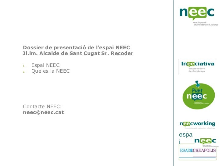 Dossier de presentació de l'espai NEECIl.lm. Alcalde de Sant Cugat Sr. Recoder1.   Espai NEEC2.   Que es la NEECContacte N...