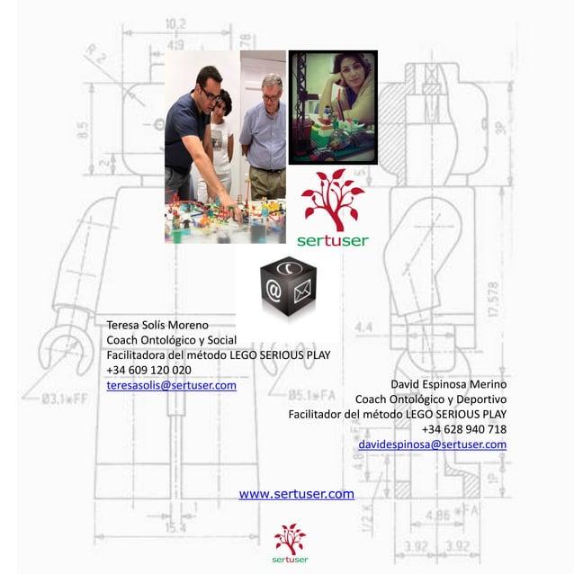 Teresa Solís Moreno  Coach Ontológico y Social  Facilitadora del método LEGO SERIOUS PLAY  +34 609 120 020  teresasolis@se...