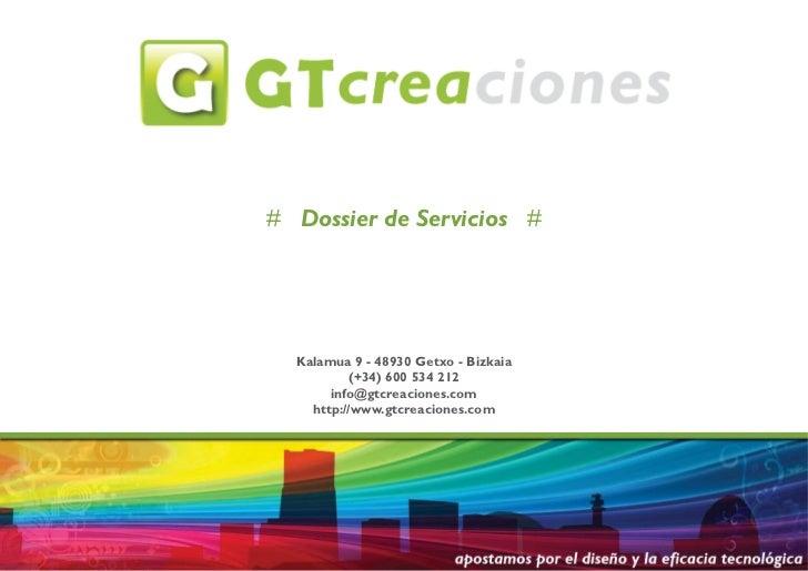 # Dossier de Servicios #  Kalamua 9 - 48930 Getxo - Bizkaia          (+34) 600 534 212       info@gtcreaciones.com    http...