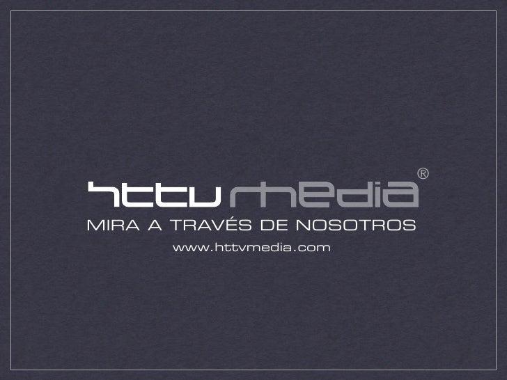 ®   MIRA A TRAVÉS DE NOSOTROS       www.httvmedia.com